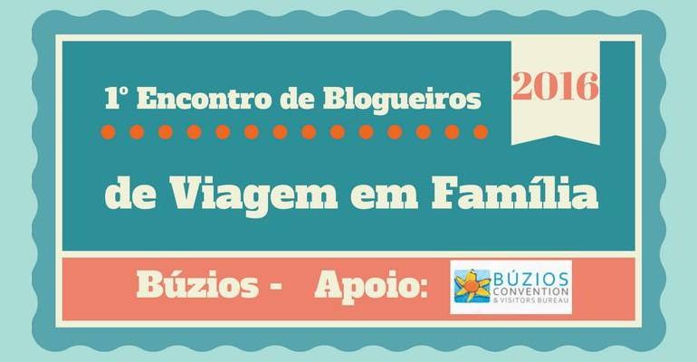1º Encontro  de Blogueiros de Viagem em Família – Búzios 2016